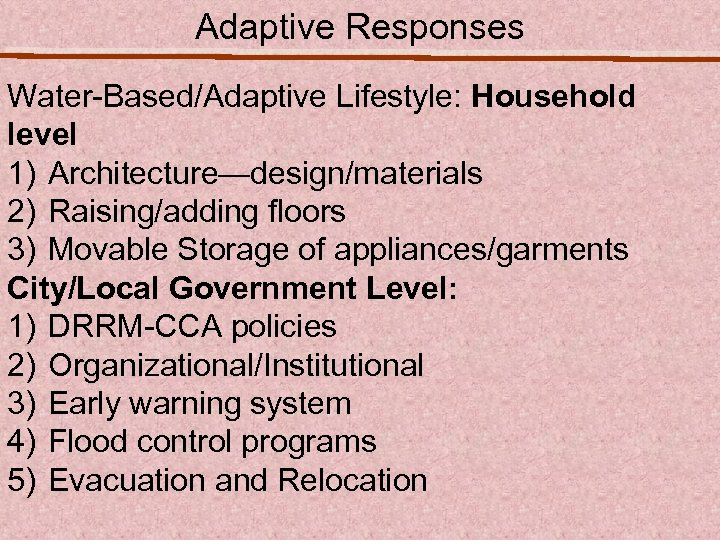 Adaptive Responses Water-Based/Adaptive Lifestyle: Household level 1) Architecture—design/materials 2) Raising/adding floors 3) Movable Storage