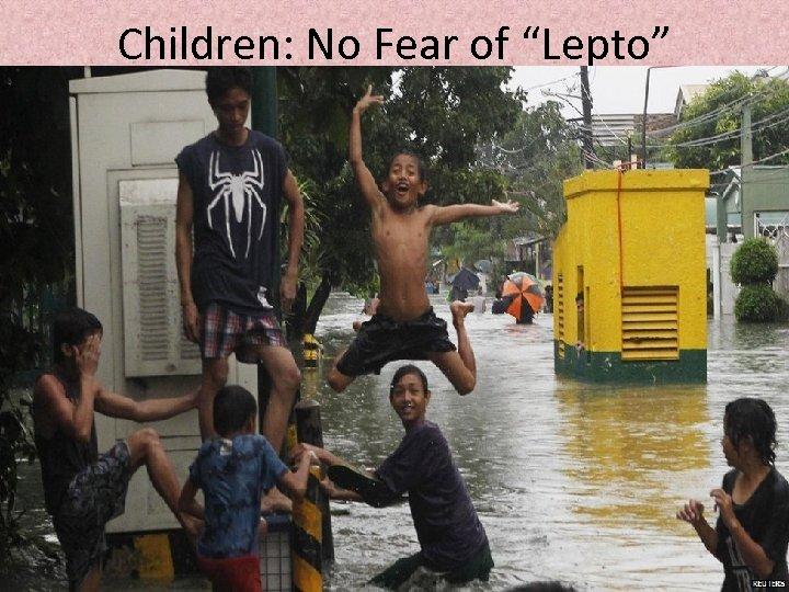 "Children: No Fear of ""Lepto"""