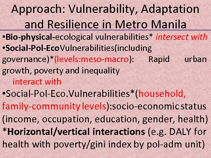 Approach: Vulnerability, Adaptation and Resilience in Metro Manila • Bio-physical-ecological vulnerabilities* intersect with •