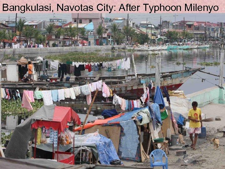 Bangkulasi, Navotas City: After Typhoon Milenyo