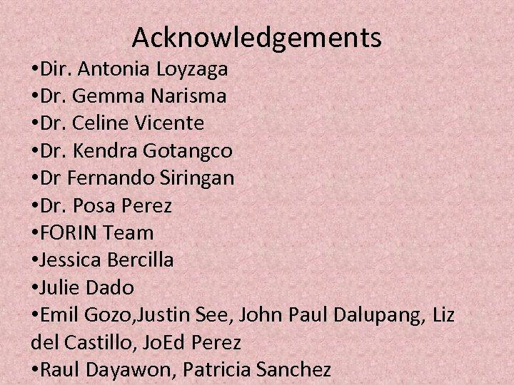 Acknowledgements • Dir. Antonia Loyzaga • Dr. Gemma Narisma • Dr. Celine Vicente •