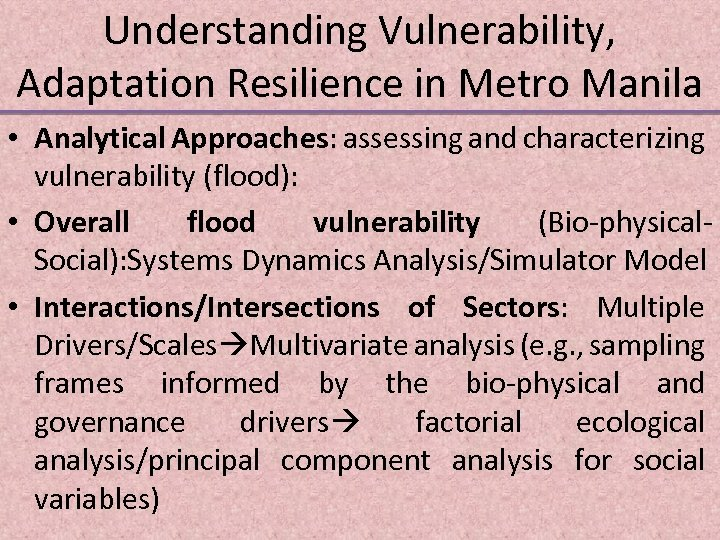 Understanding Vulnerability, Adaptation Resilience in Metro Manila • Analytical Approaches: assessing and characterizing vulnerability