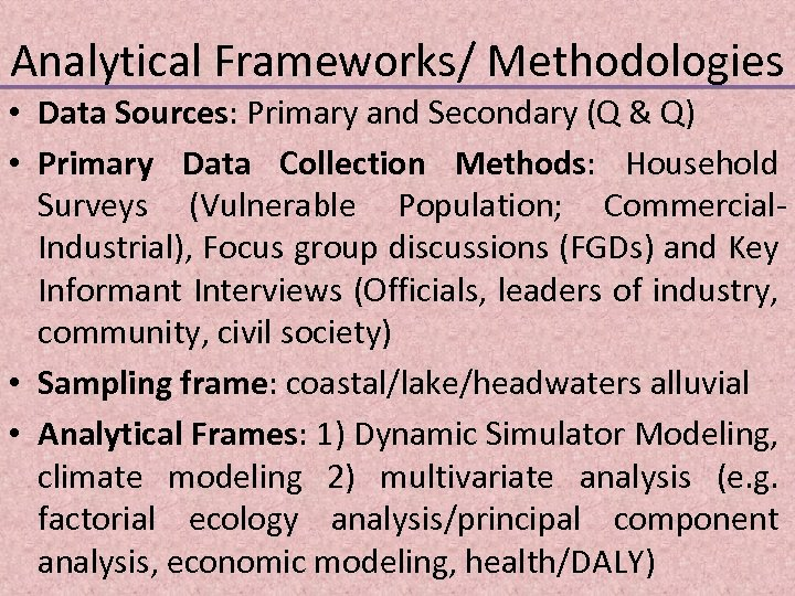 Analytical Frameworks/ Methodologies • Data Sources: Primary and Secondary (Q & Q) • Primary