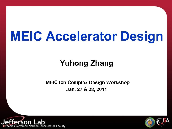 MEIC Accelerator Design Yuhong Zhang MEIC Ion Complex Design Workshop Jan. 27 & 28,