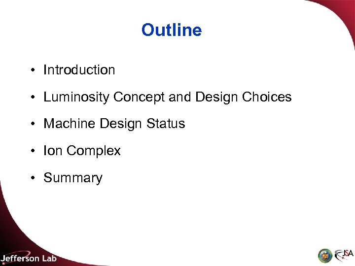 Outline • Introduction • Luminosity Concept and Design Choices • Machine Design Status •