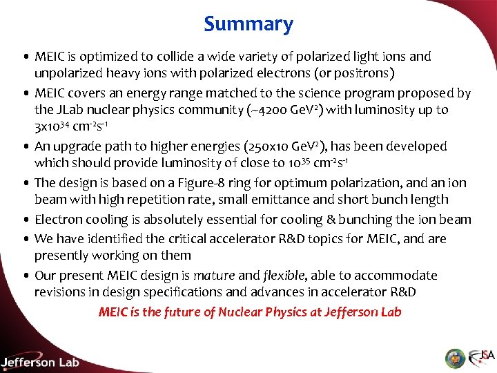 Summary • MEIC is optimized to collide a wide variety of polarized light ions