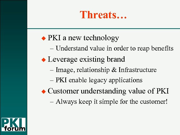 Threats… u PKI a new technology – Understand value in order to reap benefits