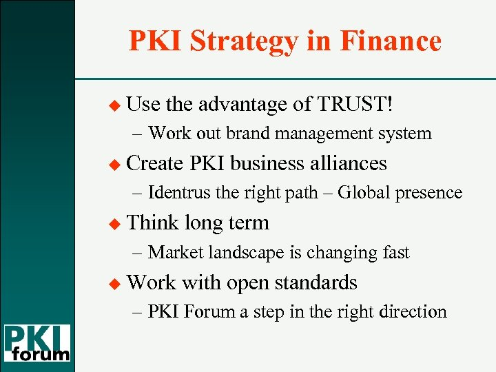 PKI Strategy in Finance u Use the advantage of TRUST! – Work out brand