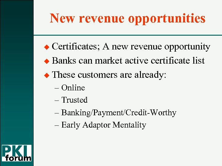New revenue opportunities u Certificates; A new revenue opportunity u Banks can market active