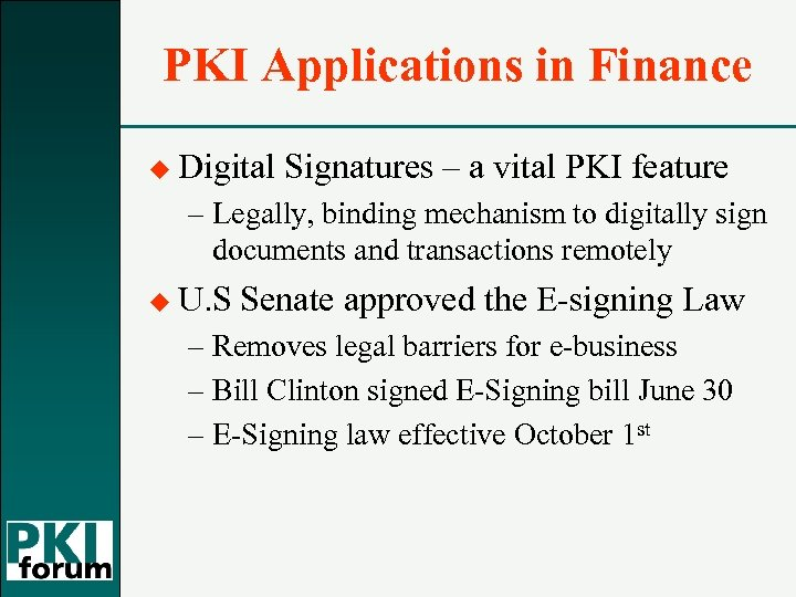PKI Applications in Finance u Digital Signatures – a vital PKI feature – Legally,