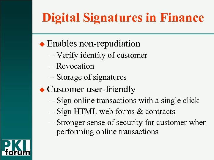 Digital Signatures in Finance u Enables non-repudiation – Verify identity of customer – Revocation