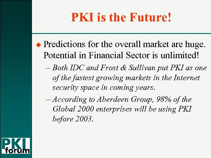 PKI is the Future! u Predictions for the overall market are huge. Potential in