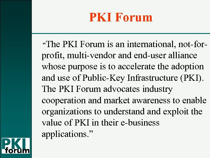 "PKI Forum ""The PKI Forum is an international, not-forprofit, multi-vendor and end-user alliance whose"