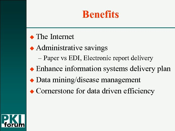 Benefits u The Internet u Administrative savings – Paper vs EDI, Electronic report delivery