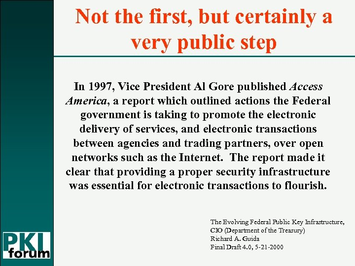 Not the first, but certainly a very public step In 1997, Vice President Al
