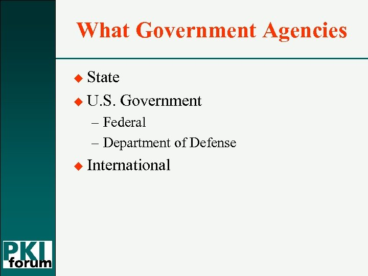 What Government Agencies u State u U. S. Government – Federal – Department of