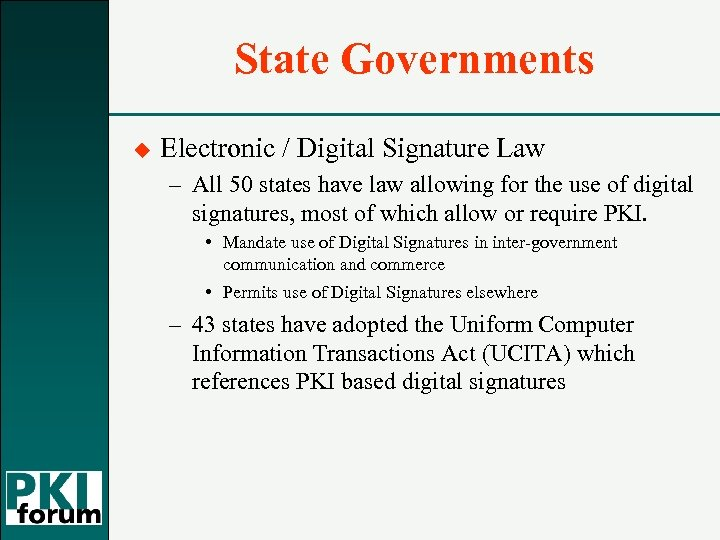 State Governments u Electronic / Digital Signature Law – All 50 states have law