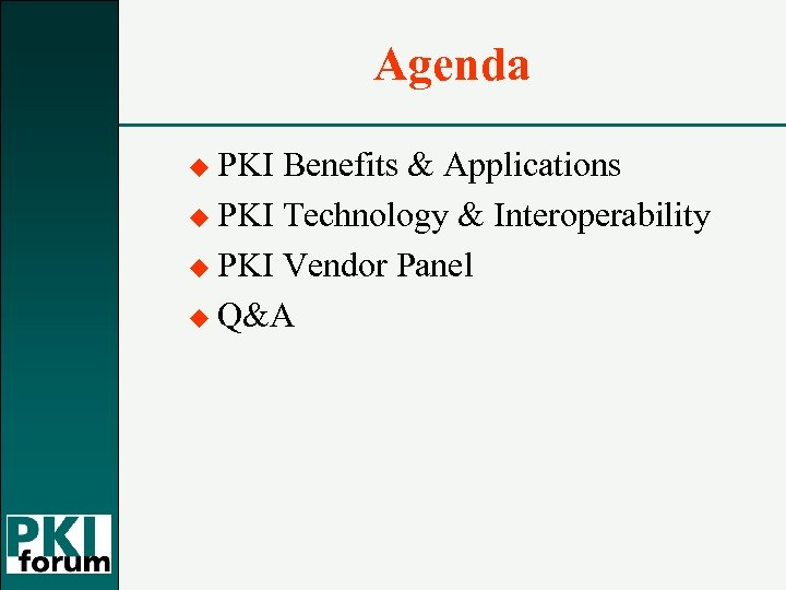 Agenda u PKI Benefits & Applications u PKI Technology & Interoperability u PKI Vendor