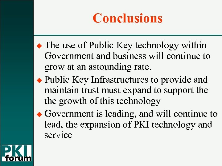 Conclusions u The use of Public Key technology within Government and business will continue