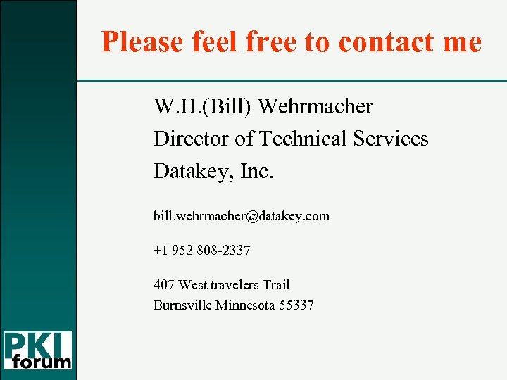 Please feel free to contact me W. H. (Bill) Wehrmacher Director of Technical Services