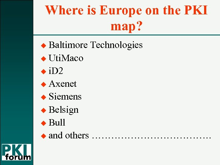 Where is Europe on the PKI map? u Baltimore Technologies u Uti. Maco u
