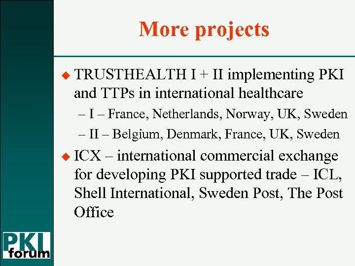 More projects u TRUSTHEALTH I + II implementing PKI and TTPs in international healthcare