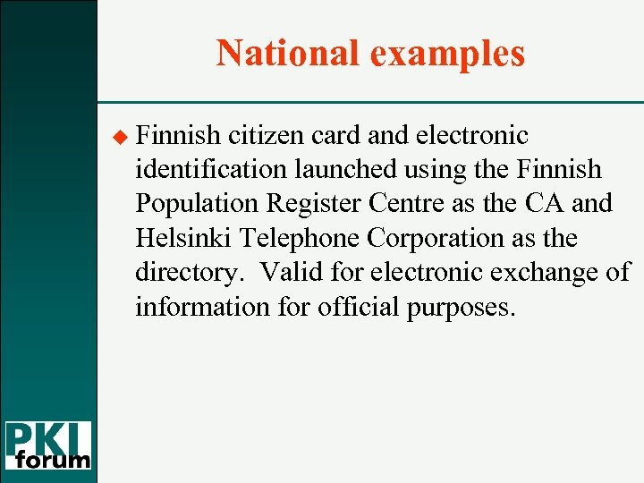 National examples u Finnish citizen card and electronic identification launched using the Finnish Population