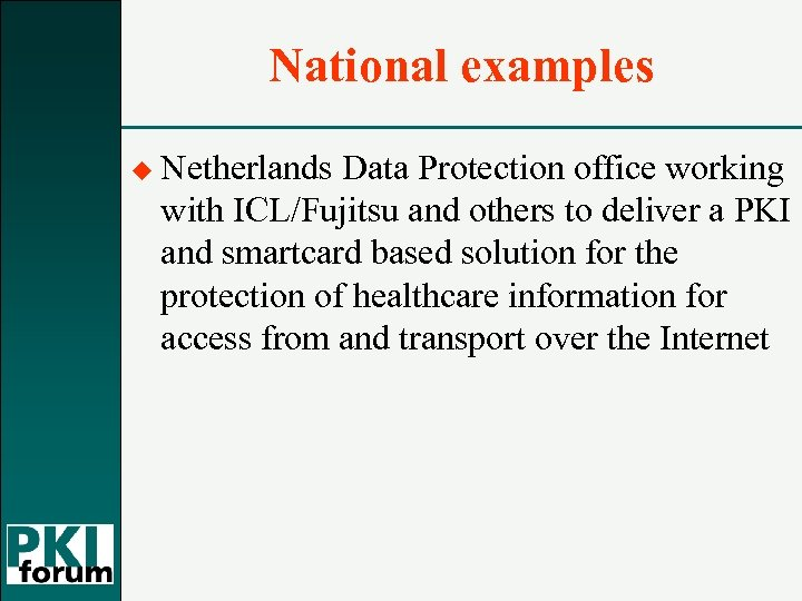 National examples u Netherlands Data Protection office working with ICL/Fujitsu and others to deliver