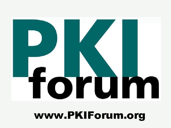 www. PKIForum. org