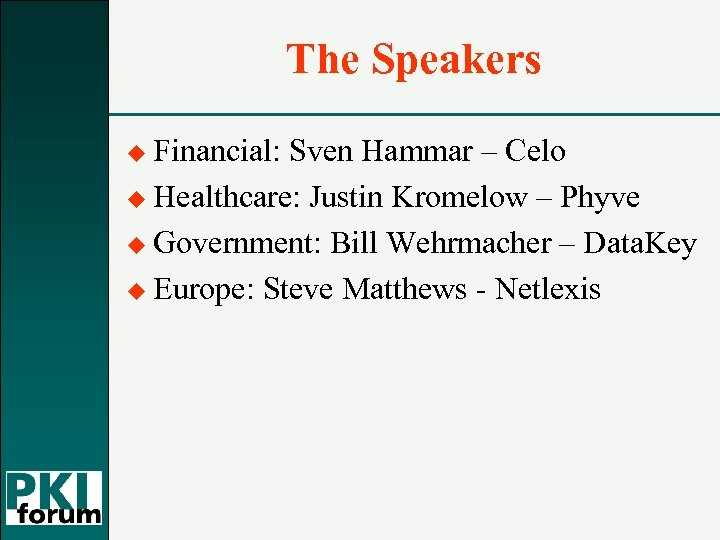 The Speakers u Financial: Sven Hammar – Celo u Healthcare: Justin Kromelow – Phyve