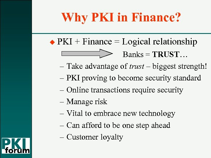 Why PKI in Finance? u PKI + Finance = Logical relationship Banks = TRUST…