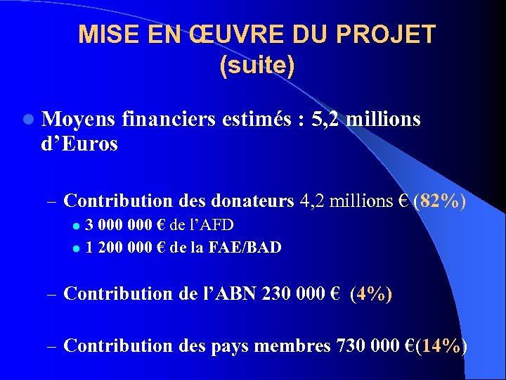 MISE EN ŒUVRE DU PROJET (suite) l Moyens d'Euros financiers estimés : 5, 2