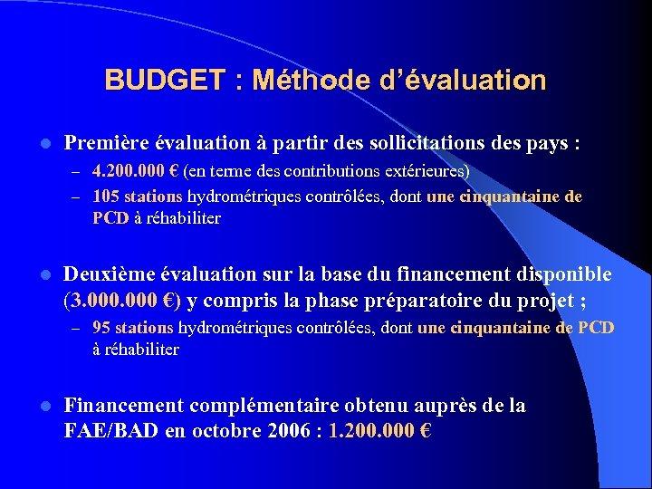 BUDGET : Méthode d'évaluation l Première évaluation à partir des sollicitations des pays :