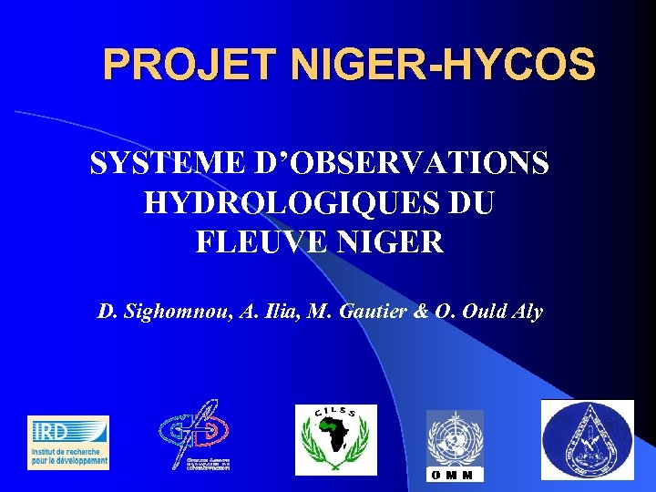 PROJET NIGER-HYCOS SYSTEME D'OBSERVATIONS HYDROLOGIQUES DU FLEUVE NIGER D. Sighomnou, A. Ilia, M. Gautier