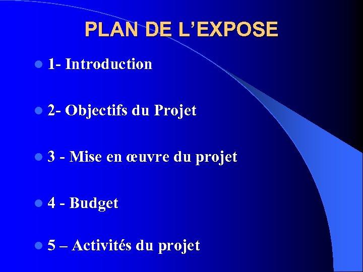 PLAN DE L'EXPOSE l 1 - Introduction l 2 - Objectifs du Projet l