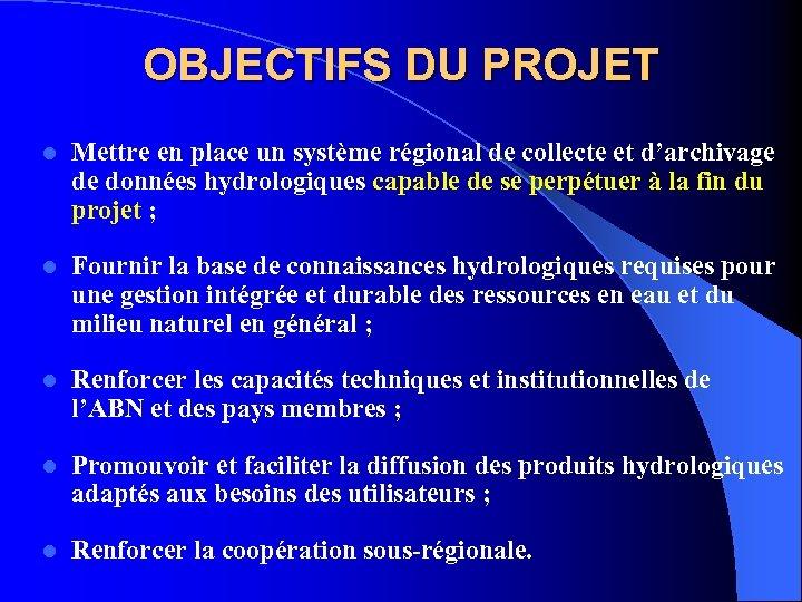 OBJECTIFS DU PROJET l Mettre en place un système régional de collecte et d'archivage