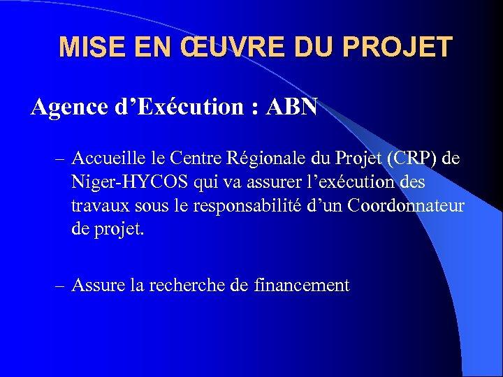 MISE EN ŒUVRE DU PROJET Agence d'Exécution : ABN – Accueille le Centre Régionale