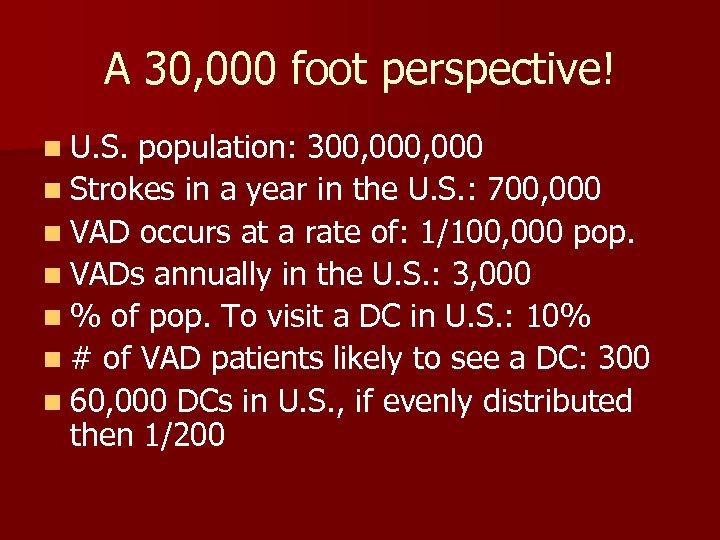 A 30, 000 foot perspective! n U. S. population: 300, 000 n Strokes in