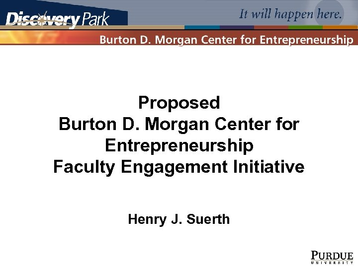 Proposed Burton D. Morgan Center for Entrepreneurship Faculty Engagement Initiative Henry J. Suerth