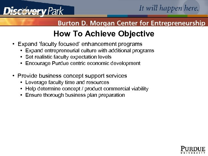 How To Achieve Objective • Expand 'faculty focused' enhancement programs • Expand entrepreneurial culture