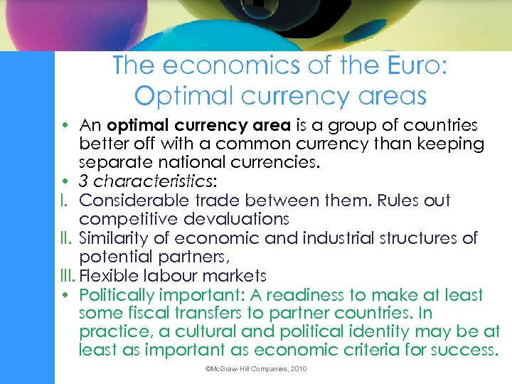 The economics of the Euro: Optimal currency areas • An optimal currency area is