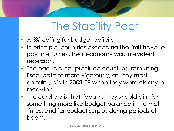 The Stability Pact • A 3% ceiling for budget deficits • In principle, countries