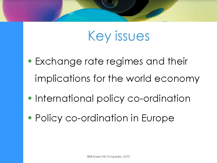 Key issues • Exchange rate regimes and their implications for the world economy •