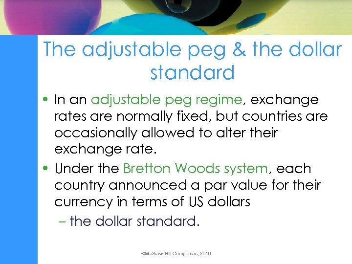 The adjustable peg & the dollar standard • In an adjustable peg regime, exchange