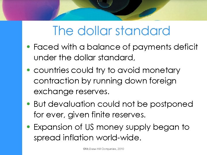 The dollar standard • Faced with a balance of payments deficit under the dollar