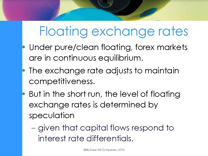 Floating exchange rates • Under pure/clean floating, forex markets are in continuous equilibrium. •