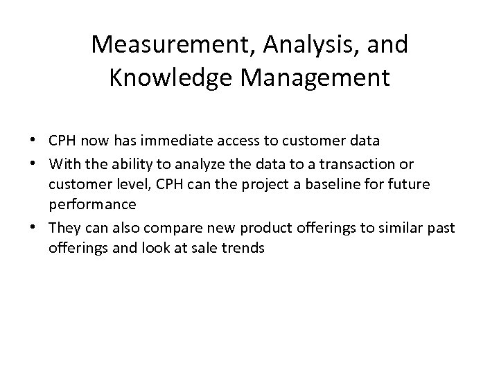 Measurement, Analysis, and Knowledge Management • CPH now has immediate access to customer data