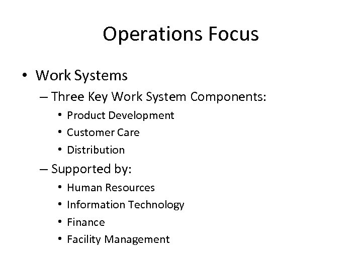 Operations Focus • Work Systems – Three Key Work System Components: • Product Development