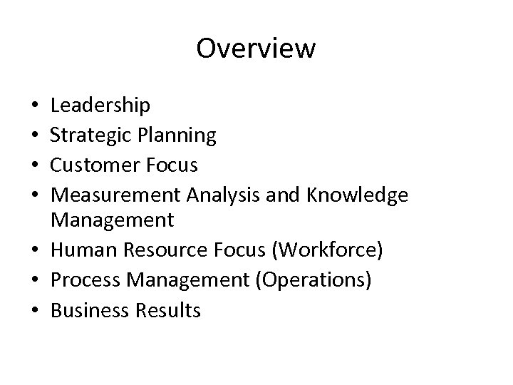 Overview Leadership Strategic Planning Customer Focus Measurement Analysis and Knowledge Management • Human Resource
