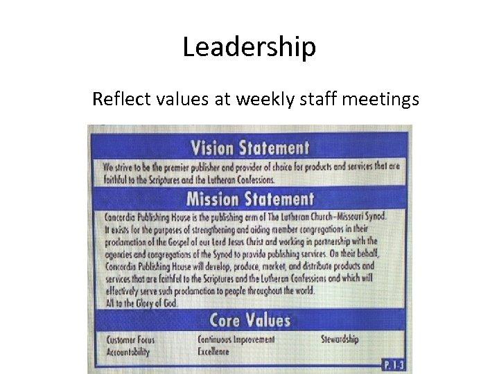 Leadership Reflect values at weekly staff meetings